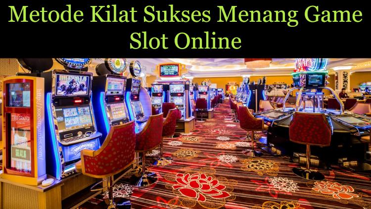 Metode Kilat Sukses Menang Game Slot Online