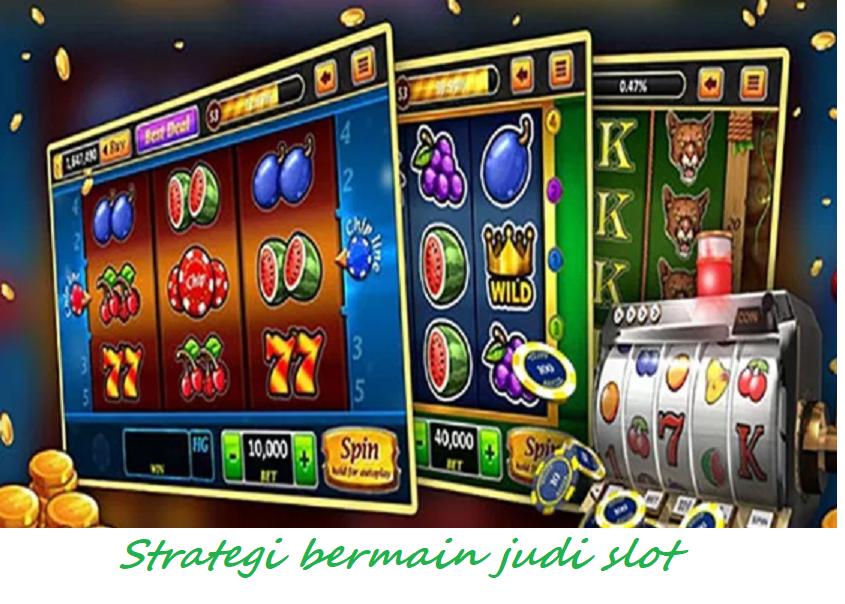 Strategi bermain judi slot